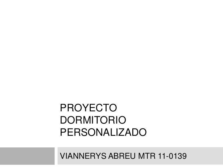 PROYECTODORMITORIOPERSONALIZADOVIANNERYS ABREU MTR 11-0139