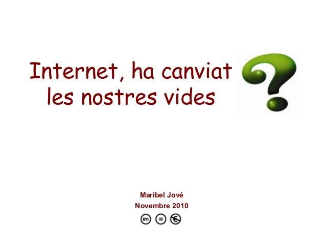 Internet, ha canviat les nostres vides Maribel Jové Novembre 2010