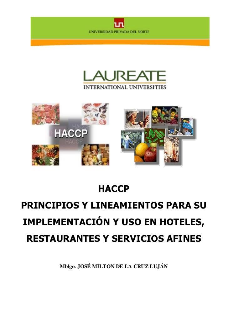 HACCPPRINCIPIOS Y LINEAMIENTOS PARA SUIMPLEMENTACIÓN Y USO EN HOTELES,RESTAURANTES Y SERVICIOS AFINES      Mblgo. JOSÉ MIL...