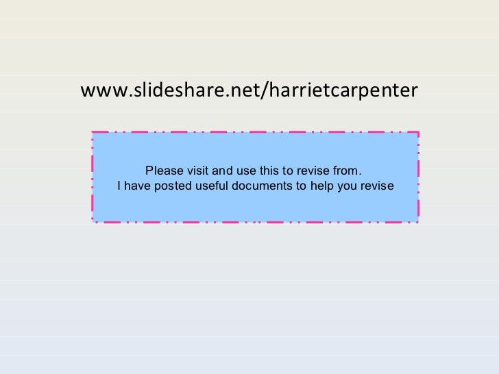www.slideshare.net/harrietcarpenter Please visit and use this to revise from.  I have posted useful documents to help you ...