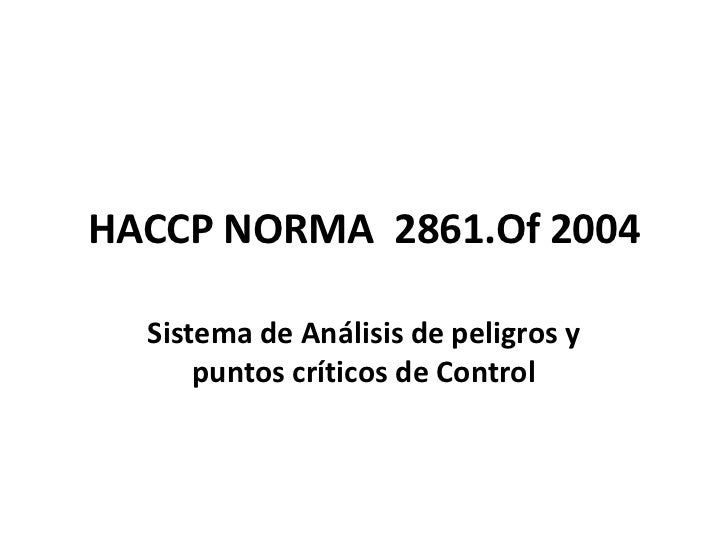 HACCP NORMA 2861.Of 2004  Sistema de Análisis de peligros y      puntos críticos de Control