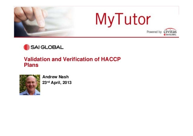 Validation and Verification of HACCPPlansAndrew Nash23rd April, 2013