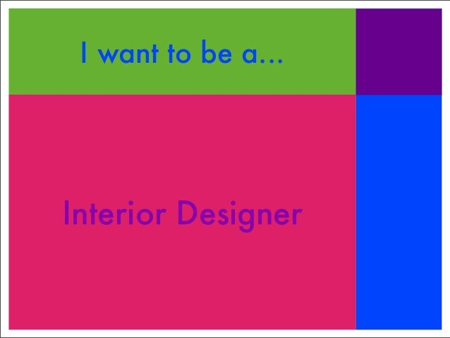 I want to be a...Interior Designer