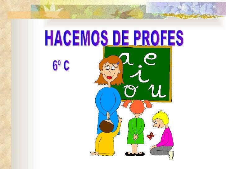 HACEMOS DE PROFES 6º C