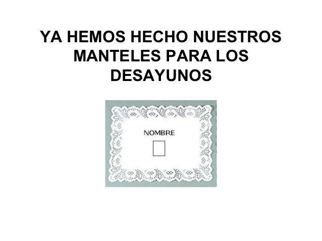 YA HEMOS HECHO NUESTROS    MANTELES PARA LOS       DESAYUNOS