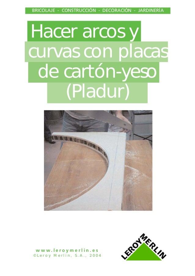 Hacer arcos y curvas con placas de cartón-yeso (Pladur) BRICOLAJE - CONSTRUCCIÓN - DECORACIÓN - JARDINERÍA w w w . l e r o...