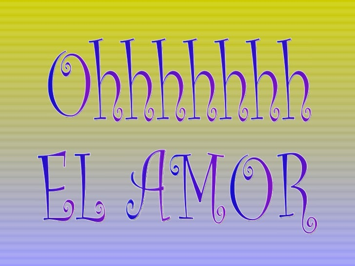 Ohhhhhhh EL AMOR