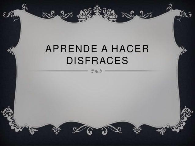 APRENDE A HACER DISFRACES