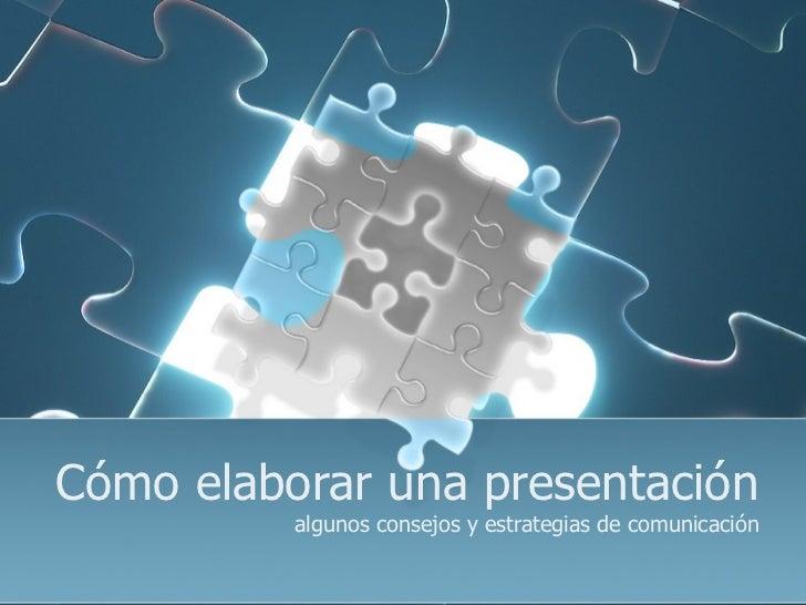 Cómo elaborar una presentación           algunos consejos y estrategias de comunicación