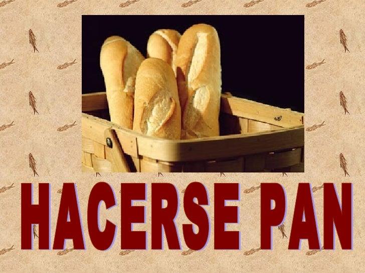 """""""Hacerse Pan"""""""