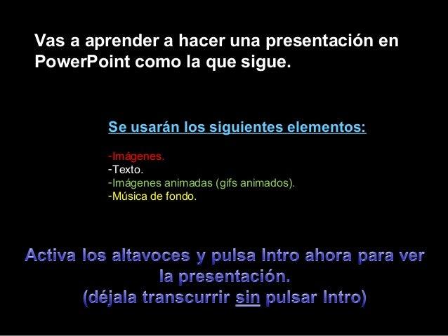 Vas a aprender a hacer una presentación en PowerPoint como la que sigue. Se usarán los siguientes elementos: -Imágenes. -T...