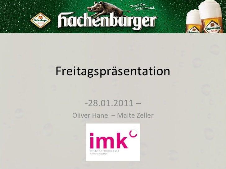 Freitagspräsentation<br /><ul><li>28.01.2011 –</li></ul>Oliver Hanel – Malte Zeller <br />