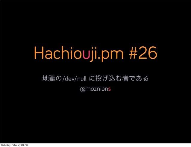 Hachiouji.pm #26                             地獄の/dev/null に投げ込む者である                                      @moznionsSaturday...