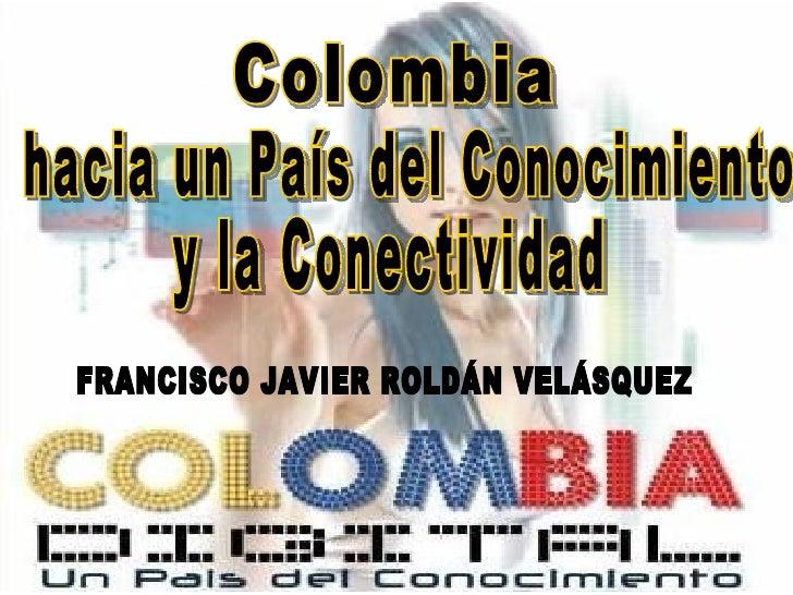 Contenido  1. EL PORQUÉ DE COLOMBIA, HACIA UN PAÍS DEL    CONOCIMIENTO 2. TERRITORIOS DIGITALES Y POLÍTICA NACIONAL EN    ...