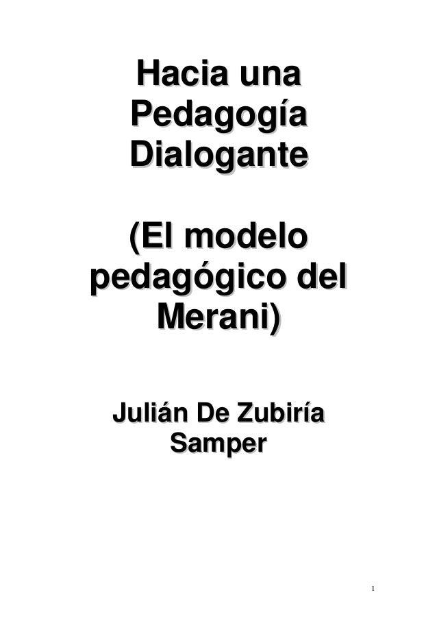 Hacia una Pedagogía Dialogante (El modelo pedagógico del Merani) Julián De Zubiría Samper  1