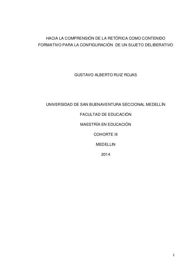 1 HACIA LA COMPRENSIÓN DE LA RETÓRICA COMO CONTENIDO FORMATIVO PARA LA CONFIGURACIÓN DE UN SUJETO DELIBERATIVO GUSTAVO ALB...