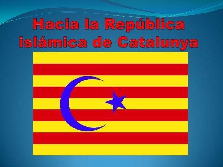 Hacia la República islámica de Catalunya<br />