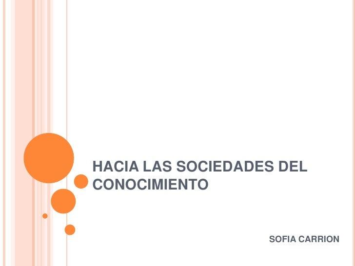 HACIA LAS SOCIEDADES DELCONOCIMIENTO                   SOFIA CARRION