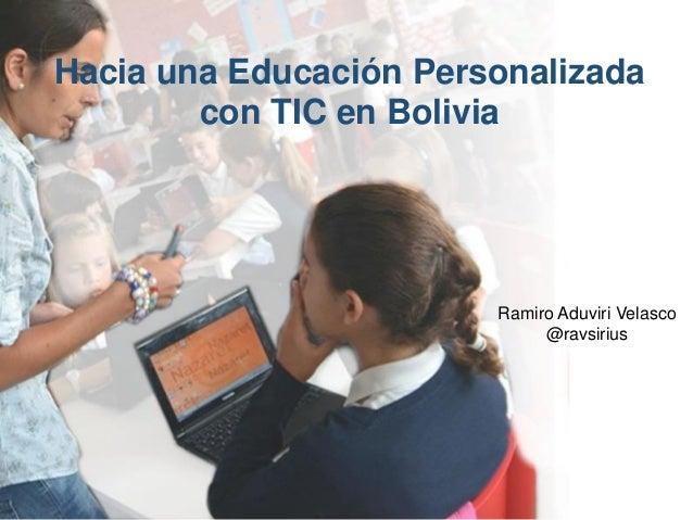 Hacia una Educación Personalizada con TIC en Bolivia  Ramiro Aduviri Velasco @ravsirius