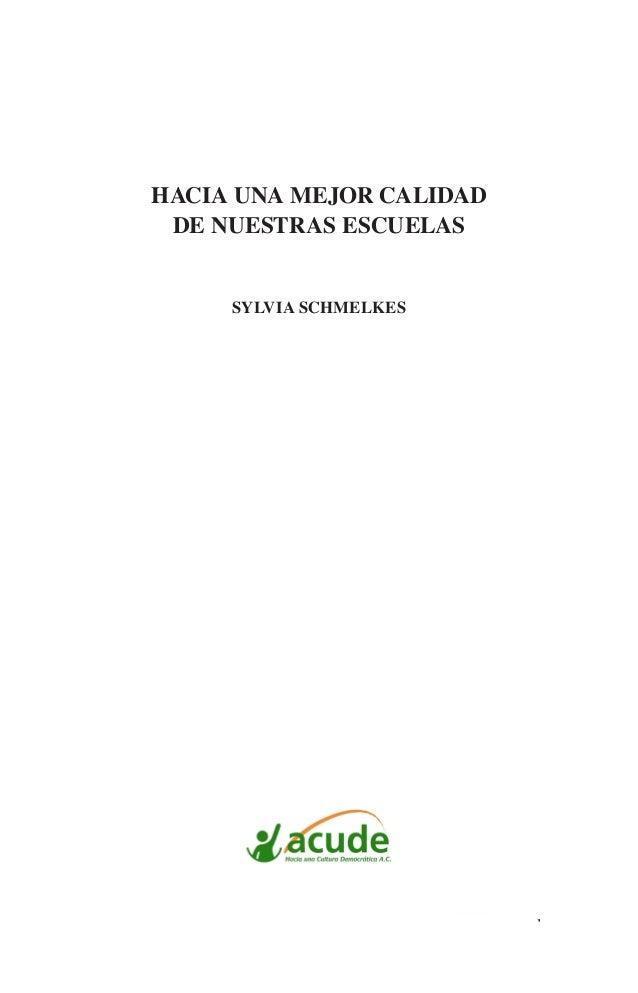 1 HACIA UNA MEJOR CALIDAD DE NUESTRAS ESCUELAS SYLVIA SCHMELKES