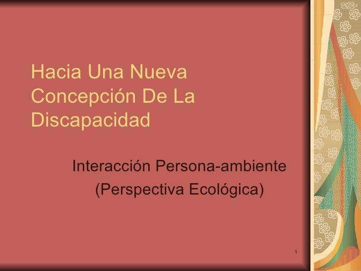 Hacia Una Nueva Concepción De La Discapacidad Interacción Persona-ambiente (Perspectiva Ecológica)