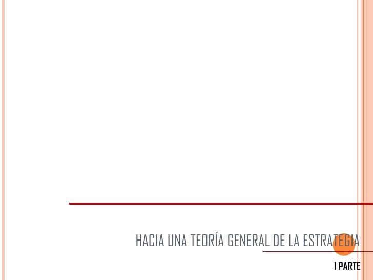HACIA UNA TEORÍA GENERAL DE LA ESTRATEGIA I PARTE