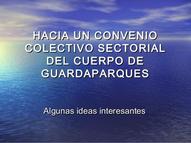 HACIA UN CONVENIOHACIA UN CONVENIO COLECTIVO SECTORIALCOLECTIVO SECTORIAL DEL CUERPO DEDEL CUERPO DE GUARDAPARQUESGUARDAPA...