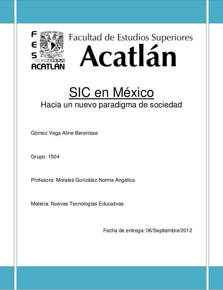SIC en México    Hacia un nuevo paradigma de sociedadGómez Vega Aline BerenisseGrupo: 1504Profesora: Morales González Norm...