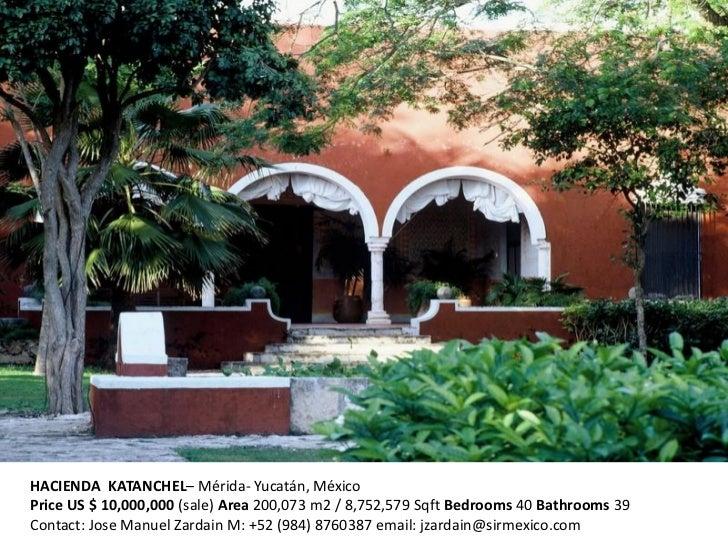 HACIENDA KATANCHEL– Mérida- Yucatán, MéxicoPrice US $ 10,000,000 (sale) Area 200,073 m2 / 8,752,579 Sqft Bedrooms 40 Bathr...