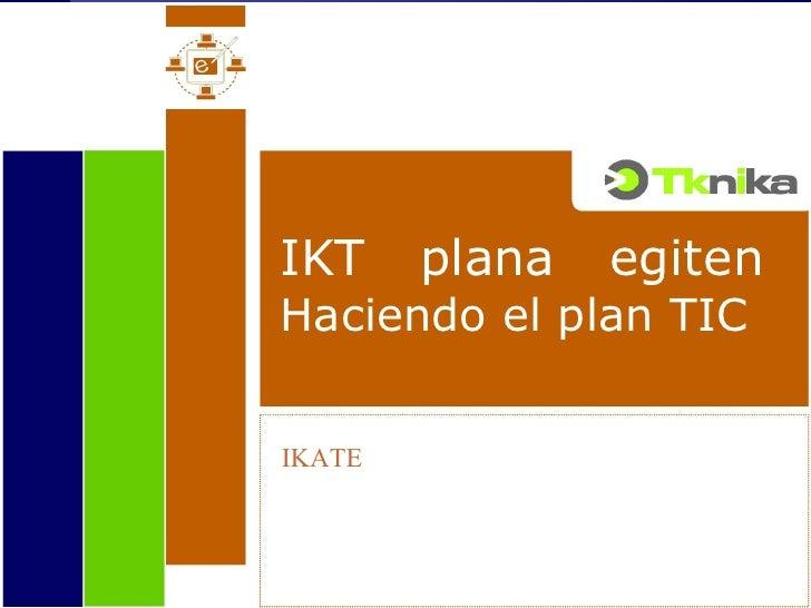 IKT plana egiten Haciendo el plan TIC IKATE