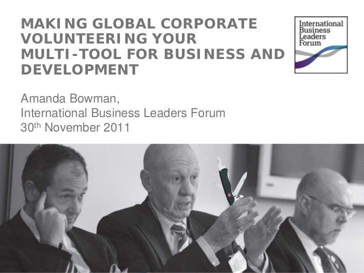 MAKING GLOBAL CORPORATEVOLUNTEERING YOURMULTI-TOOL FOR BUSINESS ANDDEVELOPMENTAmanda Bowman,International Business Leaders...