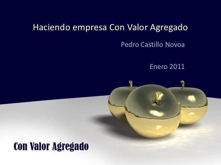 Haciendo empresa Con Valor Agregado                   Pedro Castillo Novoa                            Enero 2011
