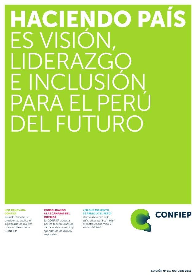 EDICIÓN N° 01 / OCTUBRE 2010 Una renovada CONFIEP Ricardo Briceño, su presidente, explica el significado de los tres nuevo...