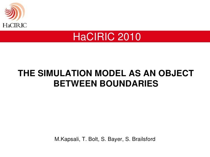 HaCIRIC 2010<br />The simulation model as an object between boundaries <br />M.Kapsali, T. Bolt, S. Bayer, S. Brailsford <...