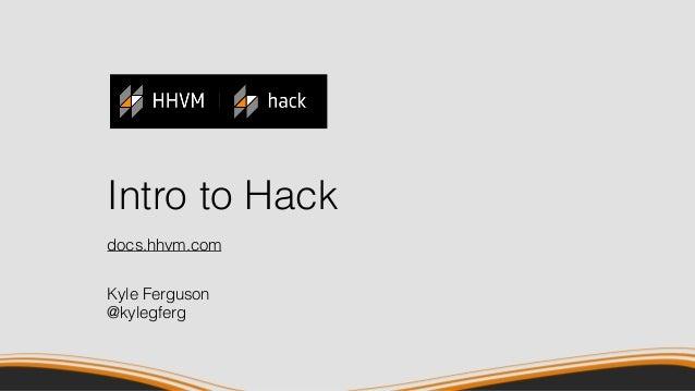 Intro to Hack Kyle Ferguson @kylegferg docs.hhvm.com