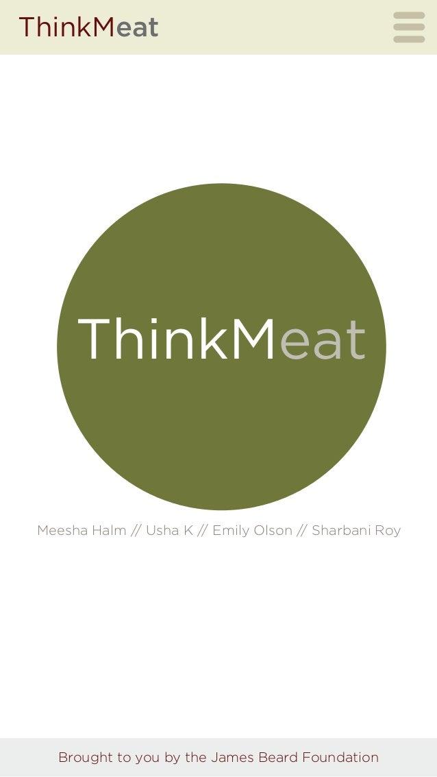 ThinkMeatThinkMeatBrought to you by the James Beard FoundationMeesha Halm // Usha K // Emily Olson // Sharbani Roy