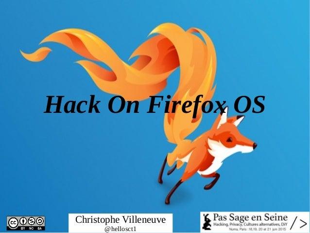 Hack On Firefox OS Christophe Villeneuve @hellosct1