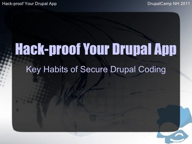 Hack-proof Your Drupal App Key Habits of Secure Drupal Coding Hack-proof Your Drupal App DrupalCamp NH 2011
