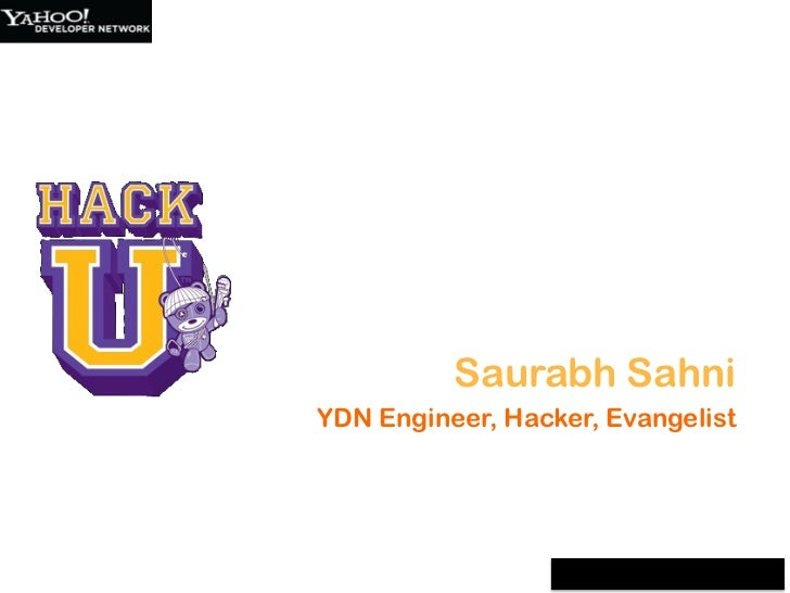 Hacking for innovation<br />Saurabh Sahni<br />YDN Engineer, Hacker, Evangelist<br />