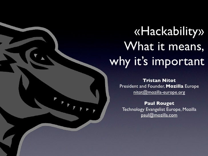 «Hackability»   What it means, why it's important              Tristan Nitot  President and Founder, Mozilla Europe       ...