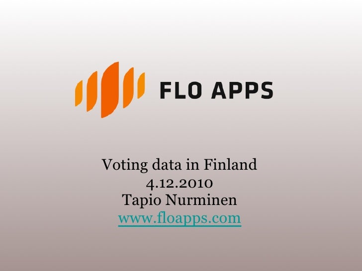 Voting data in Finland      4.12.2010  Tapio Nurminen  www.floapps.com