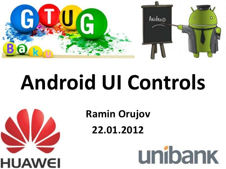 Android UI Controls      Ramin Orujov       22.01.2012