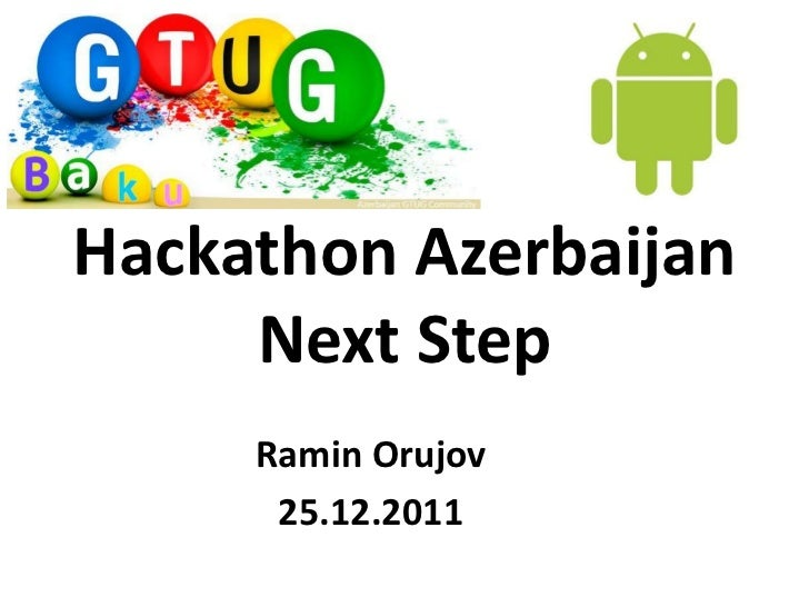Hackathon Azerbaijan     Next Step     Ramin Orujov      25.12.2011
