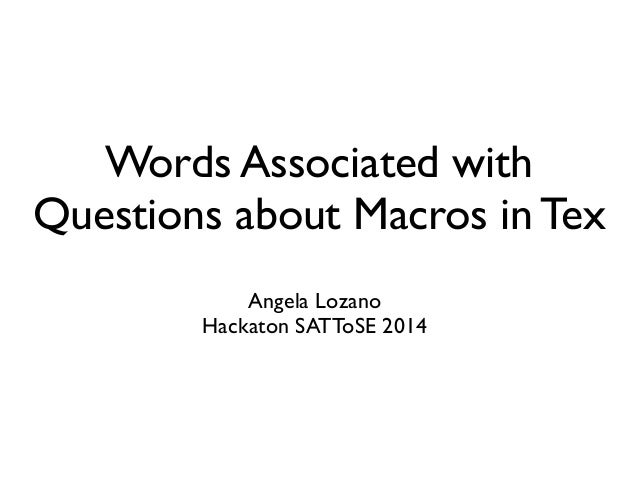 Words Associated with Questions about Macros in Tex Angela Lozano  Hackaton SATToSE 2014
