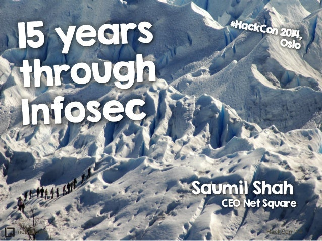 15 years through Infosec  #Hack C  on 201 4, Oslo  Saumil Shah  CEO Net Square  net-square  HackCon '14
