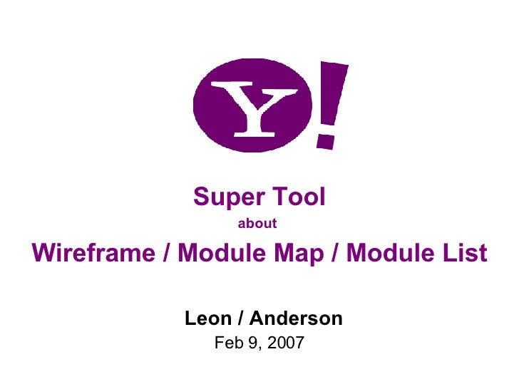 Leon / Anderson Feb 9, 2007 Super Tool about  Wireframe / Module Map / Module List