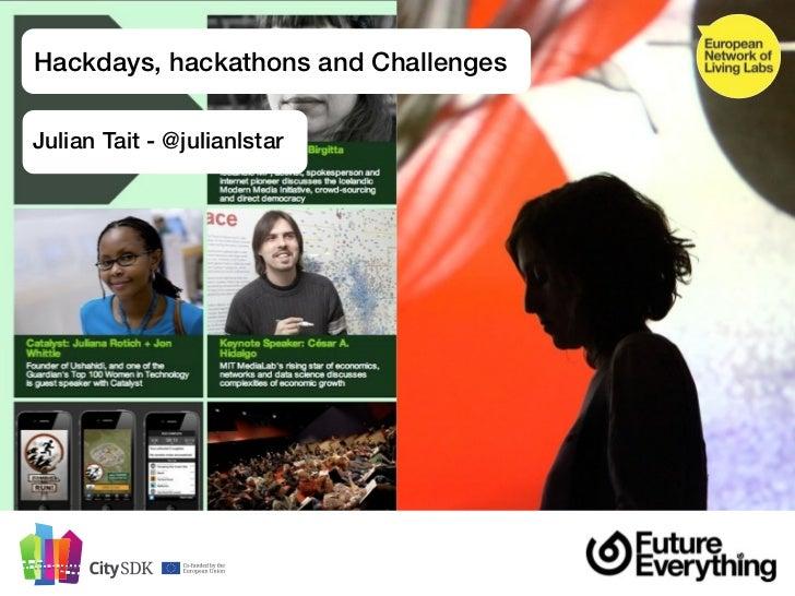 Hackdays, hackathons and ChallengesJulian Tait - @julianlstar