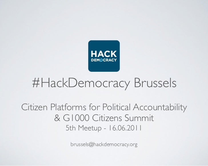 #HackDemocracy BrusselsCitizen Platforms for Political Accountability         & G1000 Citizens Summit            5th Meetu...