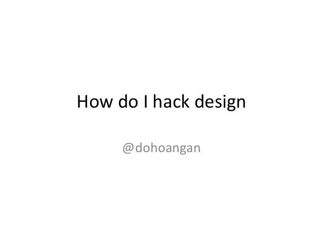 How do I hack design @dohoangan