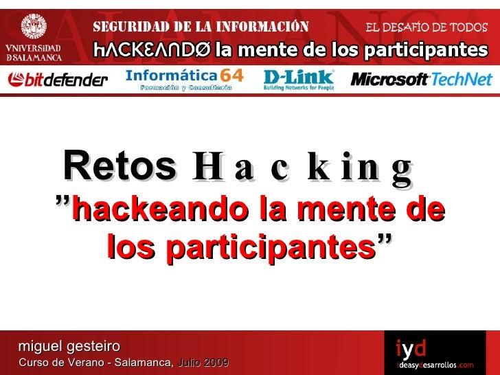 """Retos H a c k in g       """"hackeando la mente de          los participantes""""  miguel gesteiro Curso de Verano - Salamanca, ..."""
